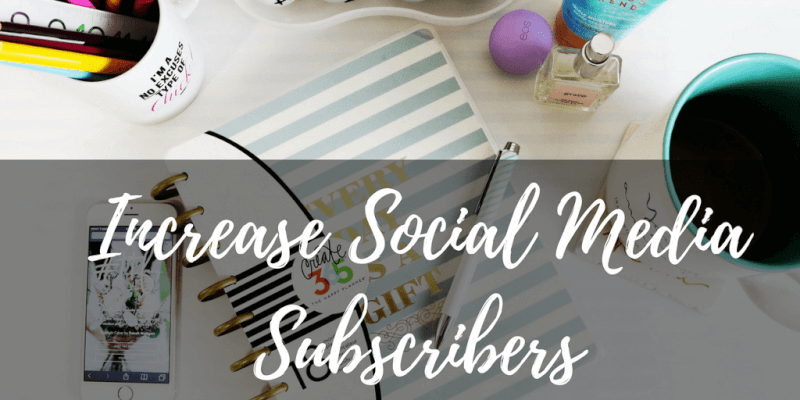 increase social media subscribers